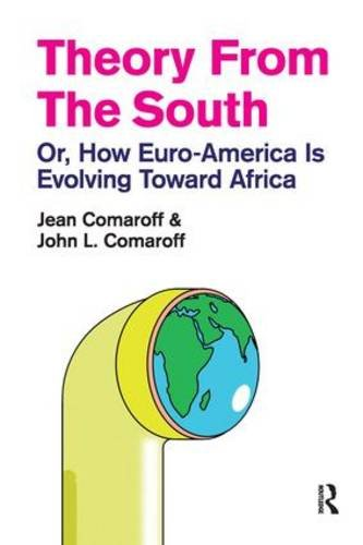 Theory from the South: Or, How Euro-America is Evolving Toward Africa (The Radical Imagination)