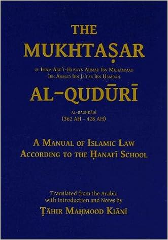 The Mukhtasar Al-Quduri: A Manual of Islamic Law According to the Hanafi School written by Imam Abu%27l Husayn Ahmad Ibn Muhammad Ibn Ahmad Ibn Ja%27far Ibn Hamdan al Baghdadi