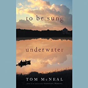 To Be Sung Underwater: A Novel | [Tom McNeal]