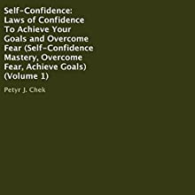 Self-Confidence: Laws of Confidence to Achieve Your Goals and Overcome Fear Audiobook by Petyr J. Chek Narrated by Daniel M. Pivin