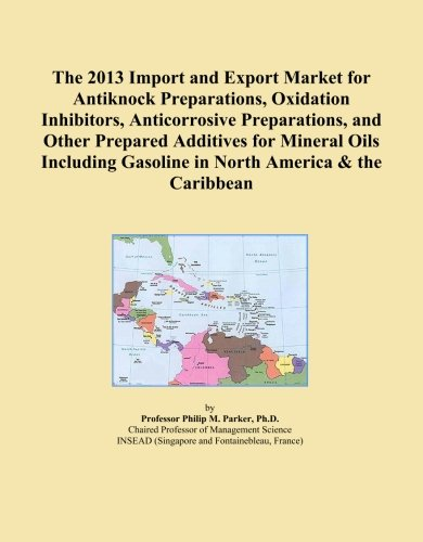 the-2013-import-and-export-market-for-antiknock-preparations-oxidation-inhibitors-anticorrosive-prep
