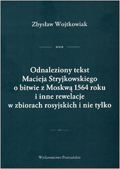 Odnaleziony Tekst Macieja Stryjkowskiego O Bitwie Z Moskwa 1564 Roku I