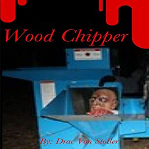 Wood Chipper | [Drac Von Stoller]
