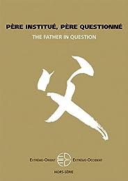 Extrême-Orient Extrême-Occident, Hors-série : Père institué, père questionné