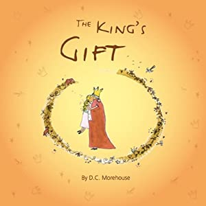 The King's Gift: A Short Story for Dreamers of All Ages | [D. C. Morehouse]