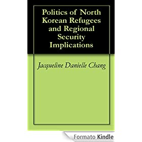 Politics of North Korean Refugees and Regional Security Implications