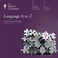 Language A to Z  by The Great Courses, John McWhorter Narrated by Professor John McWhorter