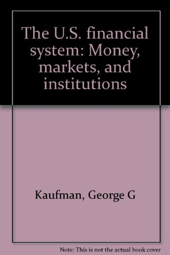 The U.S. financial system: Money, markets, and institutions