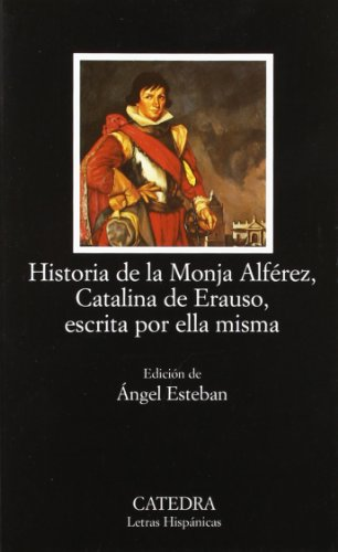 Historia de la Monja Alferez, Catalina de Erauso, escrita...