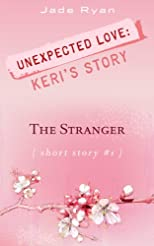 The Stranger - Unexpected Love: Keri's Story #1 (Short Story)