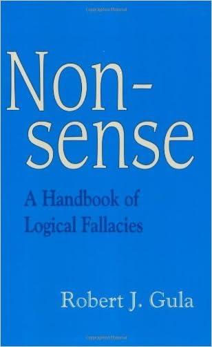 Nonsense: A Handbook of Logical Fallacies written by Robert J. Gula