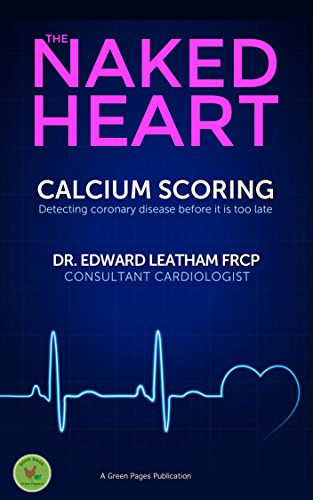 Edward Leatham - Calcium scoring: Detecting coronary disease before it's too late (The Naked Heart Book 1) (English Edition)