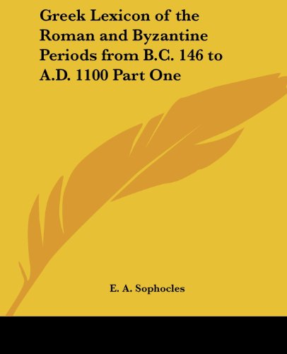 Greek Lexicon of the Roman and Byzantine Periods from B.C. 146 to A.D. 1100 Part One