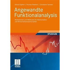 Angewandte Funktionalanalysis: Motivationen und Methoden für Mathematiker und Wirtschaftswissenscha