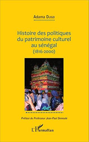 Histoire des politiques du patrimoine culturel au Sénégal (1816-2000)
