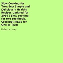 Slow Cooking for Two: Best Simple and Deliciously Healthy Recipes Updated for 2016 Audiobook by Rebecca Lacey Narrated by Elisabeth Meekins