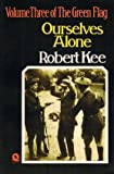 Green Flag: Ourselves Alone v. 3: History of Irish Nationalism Robert Kee