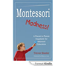 Montessori Madness! A Parent to Parent Argument for Montessori Education (English Edition)