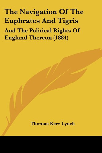 The Navigation of the Euphrates and Tigris: And the Political Rights of England Thereon (1884)