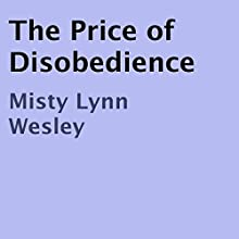 The Price of Disobedience (       UNABRIDGED) by Misty Lynn Wesley Narrated by Richard Frances