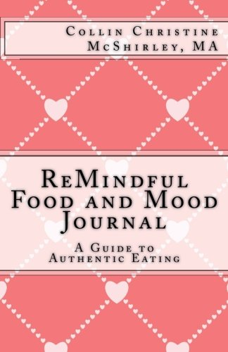ReMindful Food and Mood Journal: A Guide to Authentic Eating (The Mindful Maiden Workbook) (Volume 1)