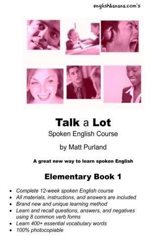 Talk a Lot Elementary Book 1: A great new way to learn spoken English: Volume 1 (Talk a Lot Spoken English Course)