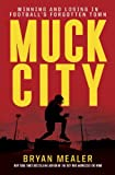 Muck City: Winning and Losing in Footballs Forgotten Town