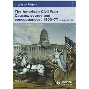 The American Civil War: Causes, Course and Consequences, 1803-77   [ACCESS TO HISTORY AMER CIVIL W] [Paperback]