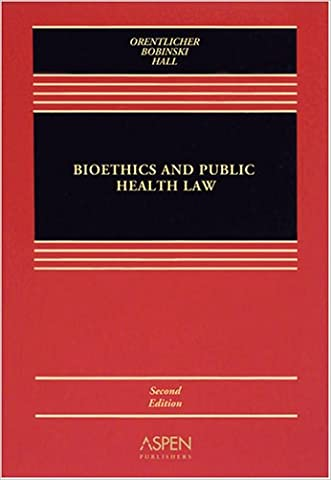Bioethics and Public Health Law (Coursebook Series)