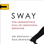 Sway: The Irresistible Pull of Irrational Behavior | [Rom Brafman, Ori Brafman]