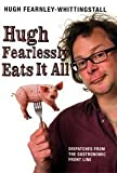 """Hugh Fearlessly Eats it All Dispatches from the Gastronomic Front line"" av Hugh Fearnley-Whittingstall"