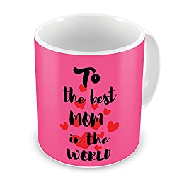 Gift for Mom Mothers Day Birthday Anniversary Best Mother in the World Pink Best Quality Ceramic Mug Everyday Gifting