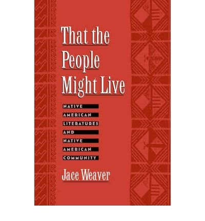 that-the-people-might-live-native-american-literatures-and-native-american-community-author-jace-wea