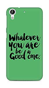 Amez Whatever you are Be a Good One Back Cover For HTC Desire 626 LTE