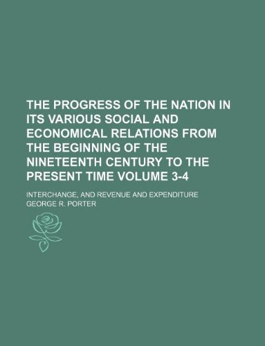 The Progress of the nation in its various social and economical relations from the beginning of the nineteenth century to the present time Volume 3-4; Interchange, and revenue and expenditure
