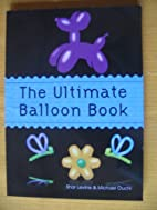 The Ultimate Balloon Book by Shar Levine