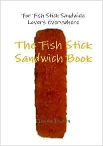 The fish stick sandwich book jason dearn 9781447890232 for Fish stick sandwich