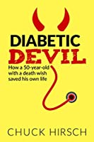 Diabetic Devil: How a 50 Year Old with a Death Wish Saved His Own Life