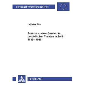 Ansätze zu einer Geschichte des jüdischen Theaters in Berlin 1889-1936 (Europäische Hochschulschr