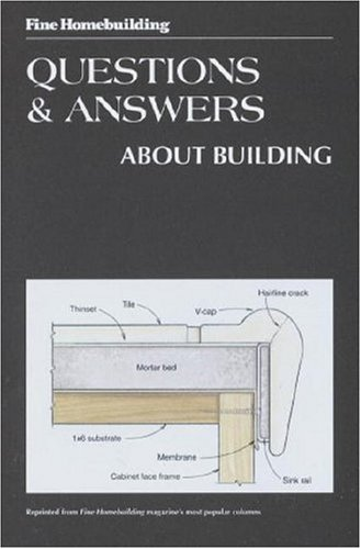Fine Homebuilding Questions and Answers about Building (FineHomebuilding-TricksofTrade)
