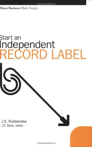 Start an Independent Record Label (Music Business Made Simple)