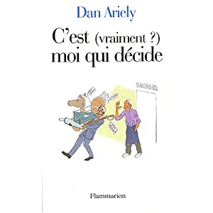C&#039;est vraiment moi qui dcide, de Dan Ariely