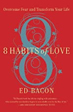 8 Habits of Love: Overcome Fear and Transform Your Life