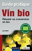 Guide pratique du vin bio - Réussir sa conversion en bio