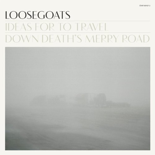 Loosegoats-Ideas For To Travel Down Deaths Merry Road-2012-GCP