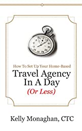 How To Set Up Your Home-Based Travel Agency In A Day - Or Less!