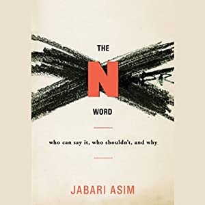 The N Word: Who Can Say It, Who Shouldn't, and Why | [Jabari Asim]