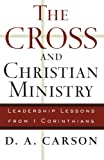 Cross and Christian Ministry, The: Leadership Lessons from 1 Corinthians (0801091683) by Carson, D. A.