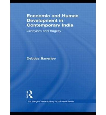 [ Economic and Human Development in Contemporary India: Cronyism and Fragility (Routledge Contemporary South Asia #23) By Banerjee, Debdas ( Author ) Hardcover 2009 ] PDF