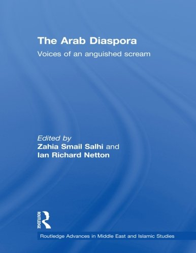 The Arab Diaspora: Voices of an Anguished Scream (Routledge Advances in Middle E)